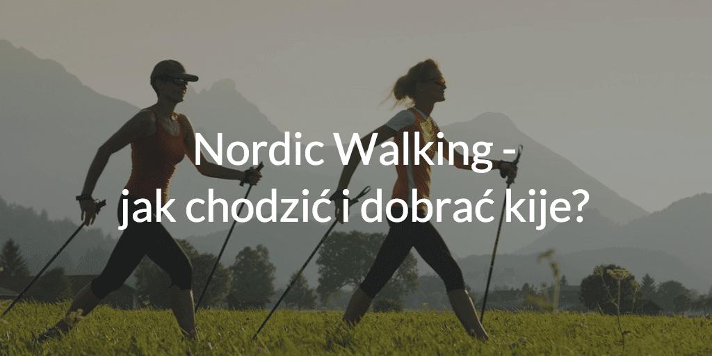 Nordic Walking - jak chodzić i dobrać kije?