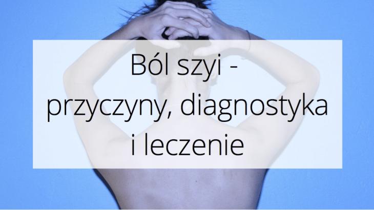 Ból szyi - przyczyny, diagnostyka i leczenie